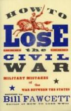 How to Lose the Civil War: Military Mistakes of the War Between the States, Fawc