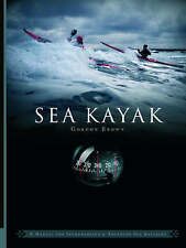 Sea Kayak: A Manual for Intermediate and Advanced Sea Kayakers by Gordon Brown …