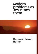 Modern Problems as Jesus Saw Them: By Herman Harrell Horne
