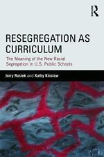 Resegregation as Curriculum: The Meaning of the New Racial Segregation in U.S. P