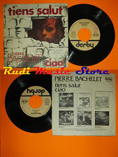 LP 45 7'' PIERRE BACHELET Tiens salut Ciao 1976 italy DERBY DBR 3995 cd mc dvd