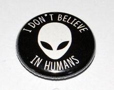 I DON'T BELIEVE IN HUMANS ALIEN 25MM/1 INCH BUTTON BADGE CUTE GEEK