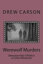 WEREWOLF MURDERS: DETECTIVE FELIX O'NEILL IN A CRIME ADVENTURE., Carson, Drew.,