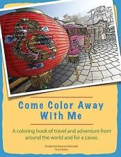 Come Color Away With Me: A Coloring Book Of Travel And Adventure From Around The