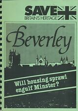 SAVE BRITAIN'S HERITAGE BEVERLEY WILL HOUSING SPRAWL ENGULF MINSTERS pub. 1981