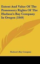 Extent and Value of the Possessory Rights of the Hudson's Bay Company in Oregon