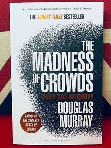 The Madness of Crowds Gender, Race and Identity by Douglas Murray *NEW PB*