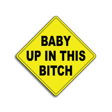 Baby Up In This Bitch  Decal Car Truck Funny Humor Sticker Vinyl Bumper Crude A