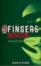 5fingers: initiation, Book 1 - Descent into darkness,Joshua Raven