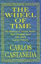 The Wheel of Time: The Shamans of Ancient Mexico, Their Thoughts About Life, De