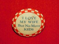 VINTAGE PINBACK BUTTON I LOVE MY WIFE BUT NO MORE KIDS