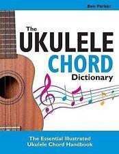 The Ukulele Chord Dictionary: The Essential Illustrated Ukulele Chord Handbook by Ben Parker (Paperback / softback, 2014)