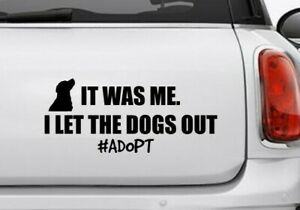 It was Me I Let the Dogs Out Car Decal Vinyl Sticker # Adopt Dog Rescue Save