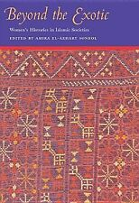 Beyond The Exotic: Women's Histories In Islamic Societies (gender, Culture, A...