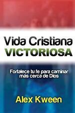 Vida Cristiana Victoriosa : Fortalece Tu Fe para Caminar Más Cerca de Dios by...