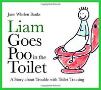 Liam Goes Poo in the Toilet: A Story About Trouble with Toilet Training (Liam Sa