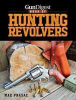 Gun Digest Book of Hunting Revolvers, Paperback by Prasac, Max, ISBN-13 97814...