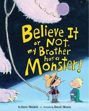 Believe It or Not, My Brother Has a Monster! by Kenn Nesbitt (2015, Picture Book