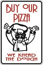 "*Aluminum* Buy Our Pizza We Knead The Dough 8""x12"" Metal Novelty Sign  S025"