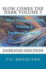 Slow Comes the Dark Volume 3 Darkness Descends by Vic Broquard (2014, Paperback)
