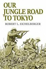 Our Jungle Road to Tokyo: By Eichelberger, Robert