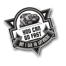 YOU CAN GO FAST BUT I CAN GO ANYWHERE Slogan For Defender Twisted Car Sticker