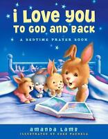 I Love You to God and Back : A Bedtime Prayer Book by Amanda Lamb