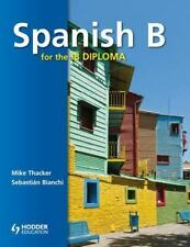 Spanish B : For the IB Diploma by Mike Thacker and Sebastian Bianchi (2012,...