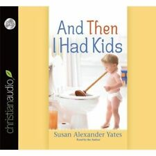 And Then I Had Kids: Yates,Suasn 3CD Unabridged Audiobook-Encouragement for Mom