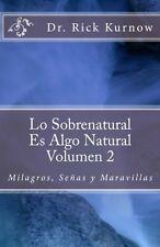 Lo Sobrenatural Es Algo Natural - Volumen 2-  Milagros -  Dr. Rick Kurnow
