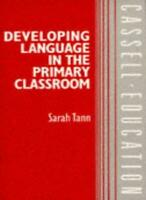 Developing Language in the Primary Classroom,C. Sarah Tann