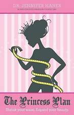 The Princess Plan: Shrink your waist. Expand your beauty. by Dr. Jennifer Hanes