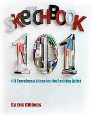 Sketchbook 101 : Exercises and Ideas for the Aspiring Artist by Eric Gibbons...