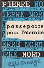 Pierre Nord - Passeports pour l'éternité - Artheme Fayard 1963