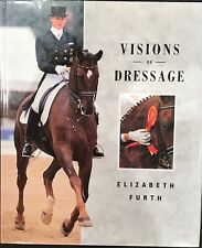 Visions of Dressage By Elizabeth Furth Hardcover Brand New