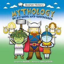 Basher History - Mythology : Oh My! Gods and Godesses by Mary Budzik and.