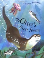 Otter's First Swim By Adrienne Kennaway. 9781853408267