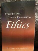 Straight Talk About Professional Ethics  Kim Strom-