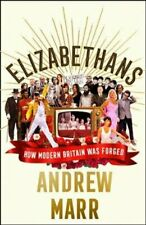 Elizabethans How Modern Britain Was Forged by Andrew Marr 9780008298401