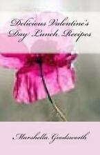 Delicious Valentine's Day Lunch Recipes by Marshella Goodsworth (2013,...