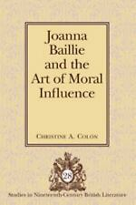 Joanna Baillie and the Art of Moral Influence (Studies in Nineteenth-Century