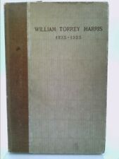 William Torrey Harris 1835-1935 : A Collection of Essays, Including Papers...