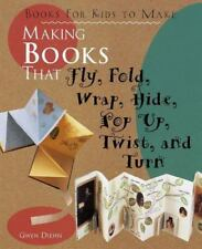 Making Books That Fly, Fold, Wrap, Hide, Pop Up, Twist, and Turn : Books for Kid