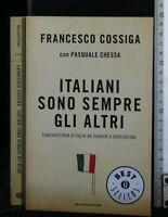 ITALIANI SONO SEMPRE GLI ALTRI. Francesco Cossiga. Mondadori.