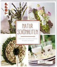 Naturschönheiten * Dekoideen aus Naturmaterial für jede Jahreszeit * TOPP 7697