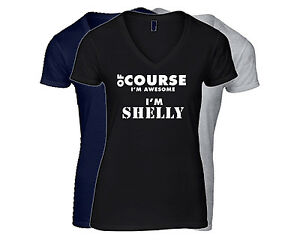 SHELLY Women's First Name T-Shirt V-Neck Ladies Tee  Of Course I'm Awesome