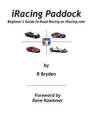 iRacing Paddock : Beginner's Guide to Road Simracing on iRacing. Com by R....