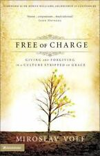 Free of Charge: Giving and Forgiving in a Culture Stripped of Grace by Volf, Mi