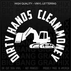 Heavy Equipment Operator Vinyl Decal Sticker Dirty Hands Clean Money Excavator