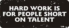 3 - Work Is For People Short On Talent Hard Hat / Biker Helmet Sticker  BS178